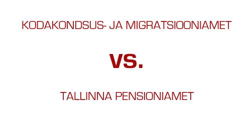 Kodakondsus- ja Migratsiooniamet vs. Tallinna Pensioniamet