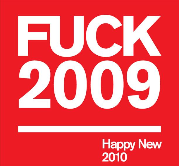 FUCK 2009, Happy New 2010!